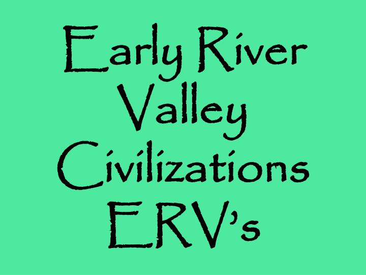 Early river valley civilizations erv s