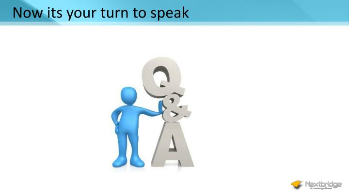 Now its your turn to speak