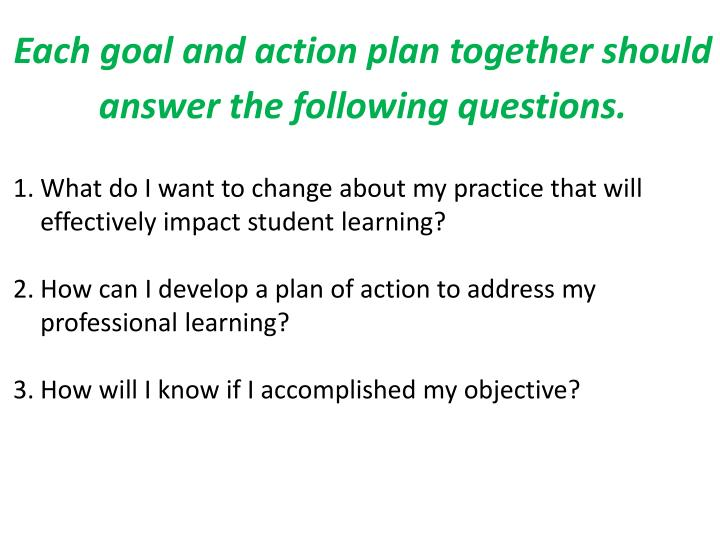 Each goal and action plan together should answer the following questions.