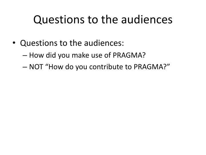 Questions to the audiences