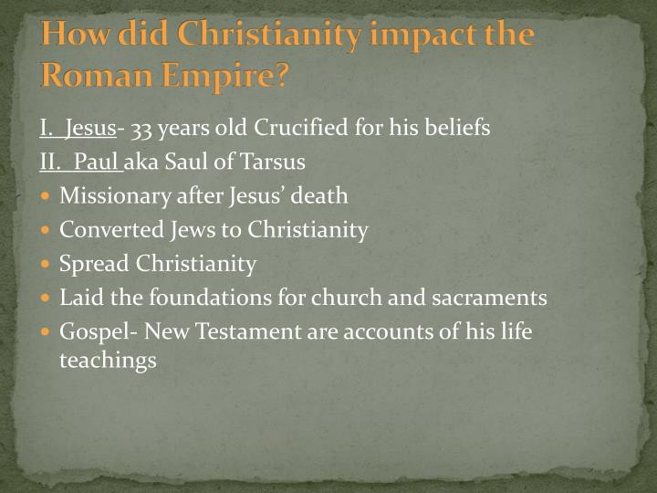 How did Christianity impact the Roman Empire?