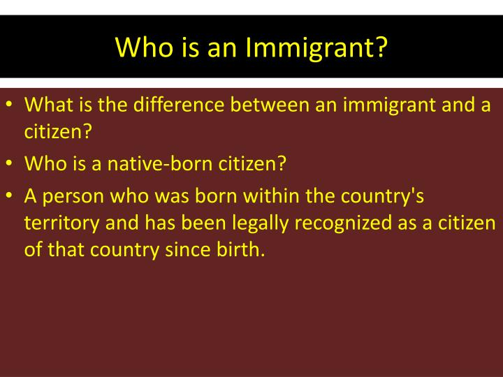 Who is an immigrant
