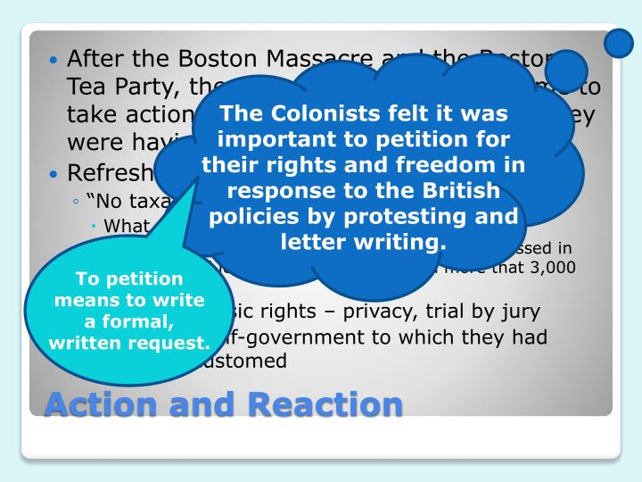 After the Boston Massacre and the Boston Tea Party, the colonists decided it was time to take action in reference to the problems they were having with the British crown