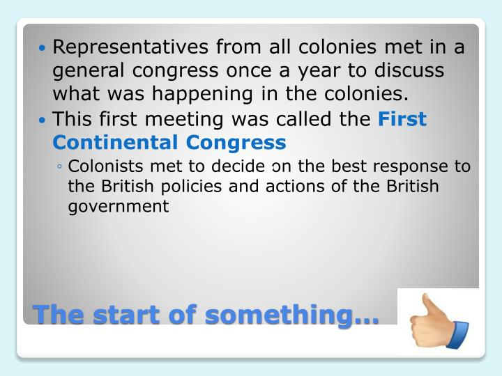 Representatives from all colonies met in a general congress once a year to discuss what was happening in the colonies.