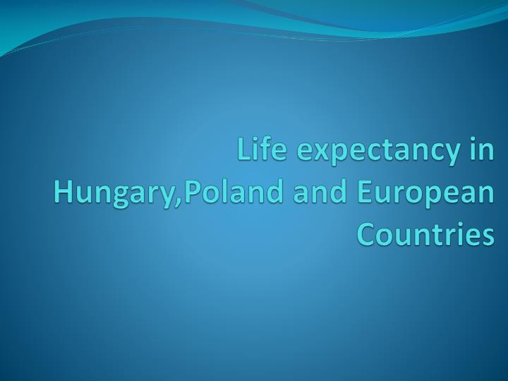 life expectancy in hungary poland and european countries n.