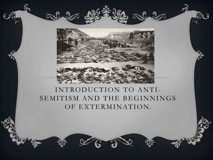 introduction to anti semitism and the beginnings of extermination n.
