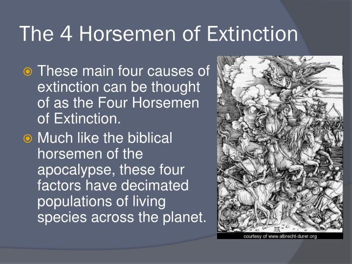 The 4 Horsemen of Extinction