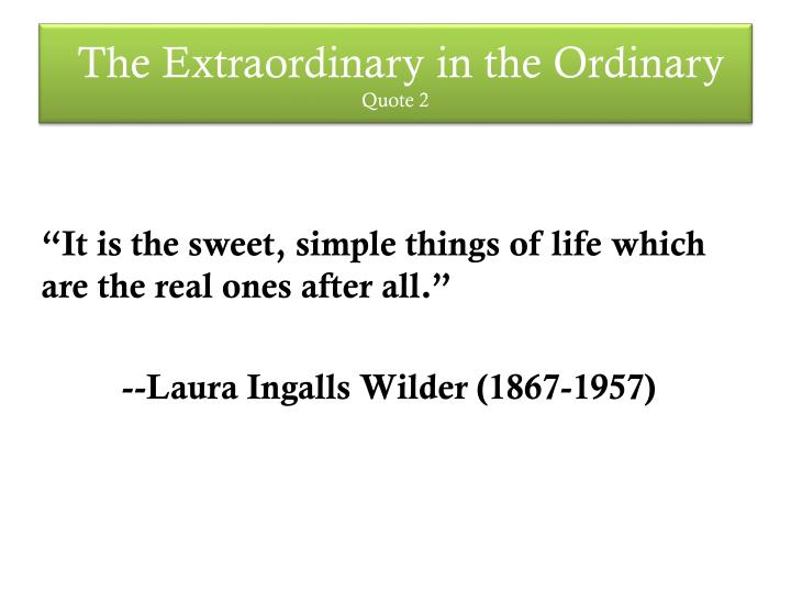 The extraordinary in the ordinary quote 2