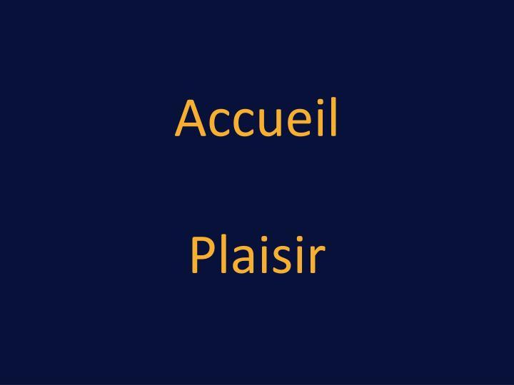 Accueil plaisir