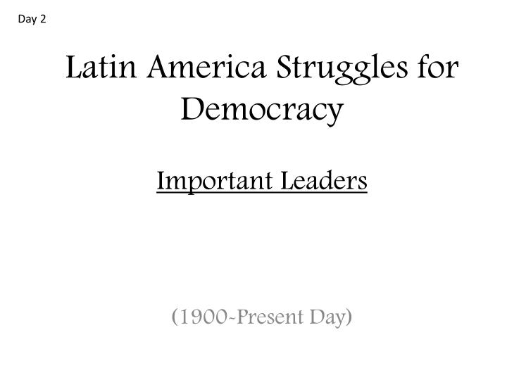 latin america struggles for democracy important leaders n.