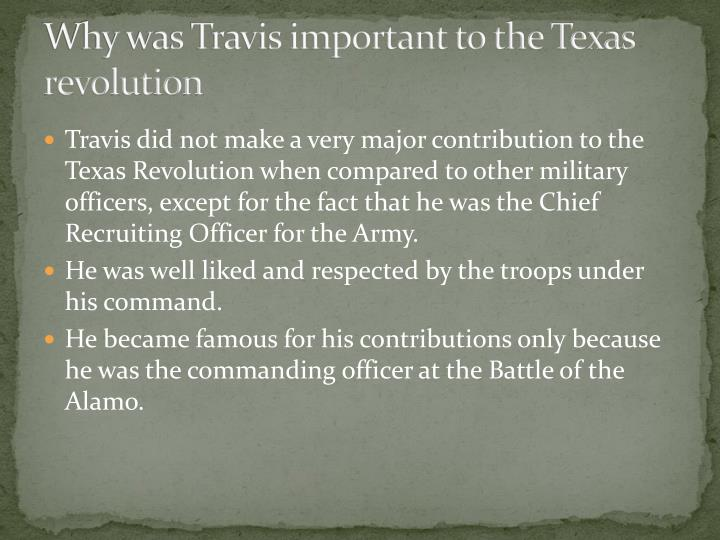 Why was Travis important to the Texas revolution