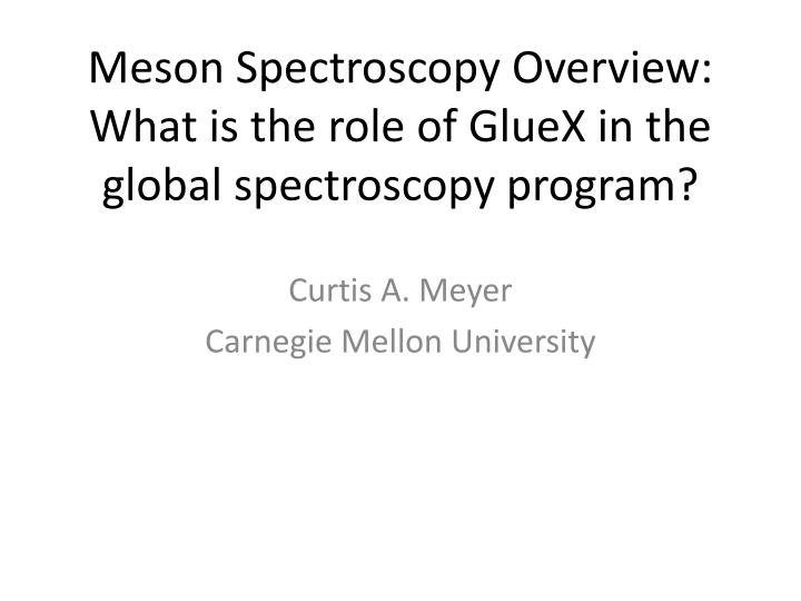 Meson spectroscopy overview what is the role of gluex in the global spectroscopy program
