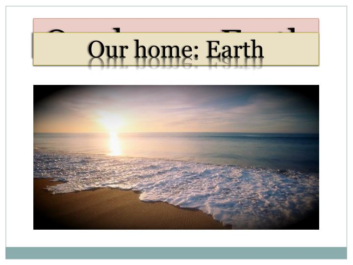 Our home: Earth