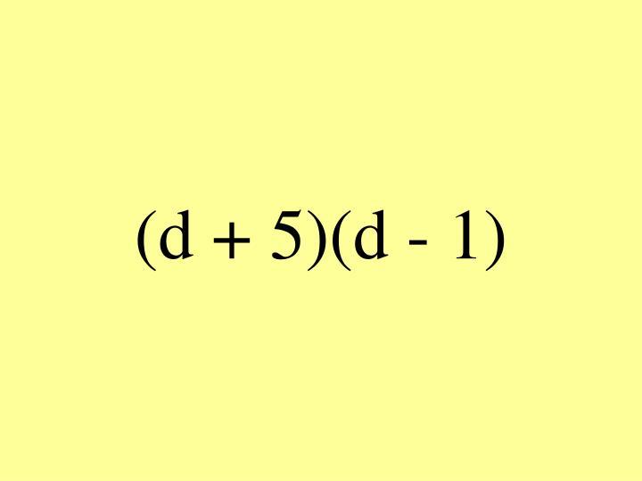 (d + 5)(d - 1)