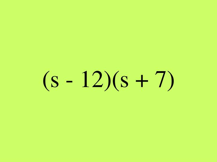 (s - 12)(s + 7)