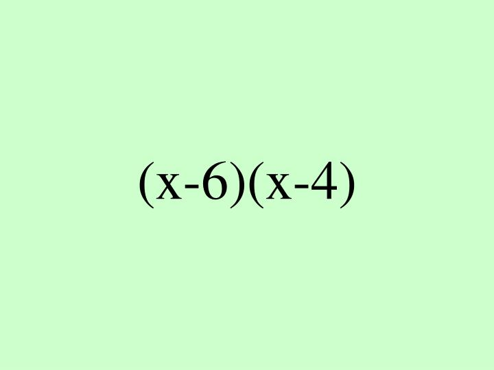 (x-6)(x-4)