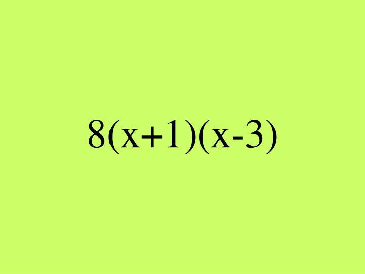8(x+1)(x-3
