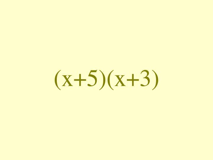 (x+5)(x+3)