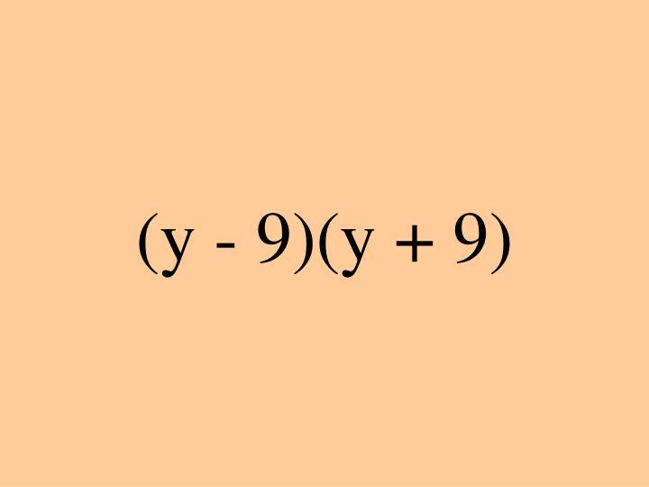 (y - 9)(y + 9)