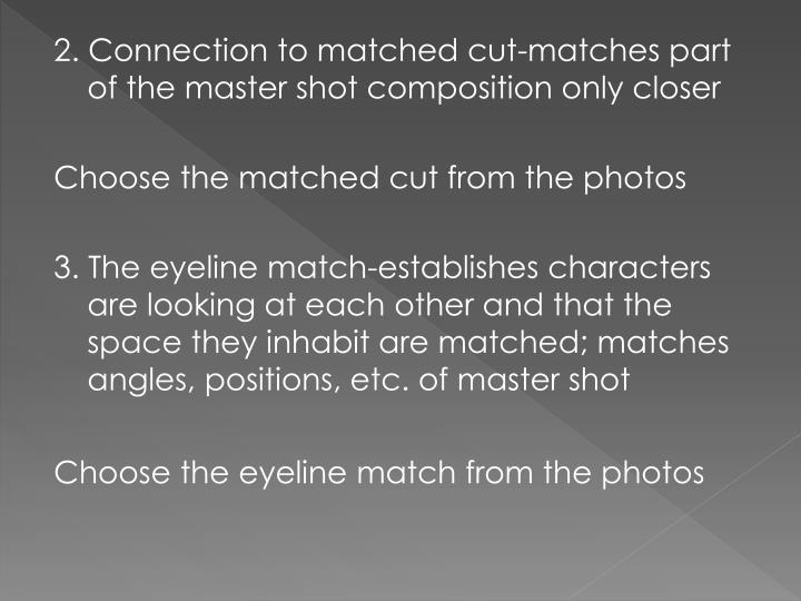 2. Connection to matched cut-matches part of the master shot composition only closer
