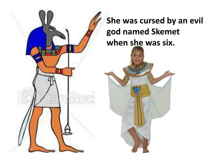 She was cursed by an evil god named