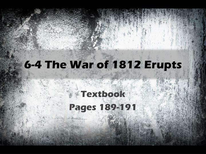 6 4 the war of 1812 erupts n.