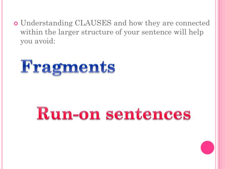 Understanding CLAUSES and how they are connected within the larger structure of your sentence will help you avoid: