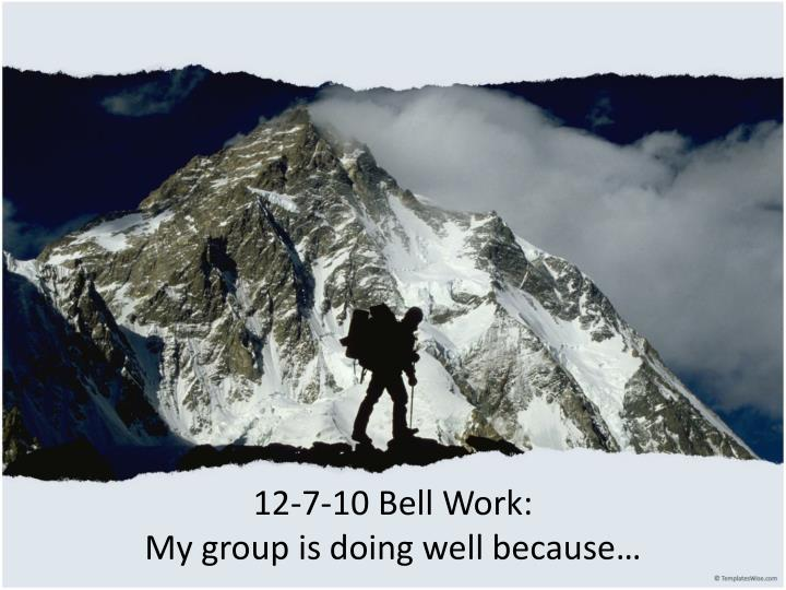 12 7 10 bell work my group is doing well because