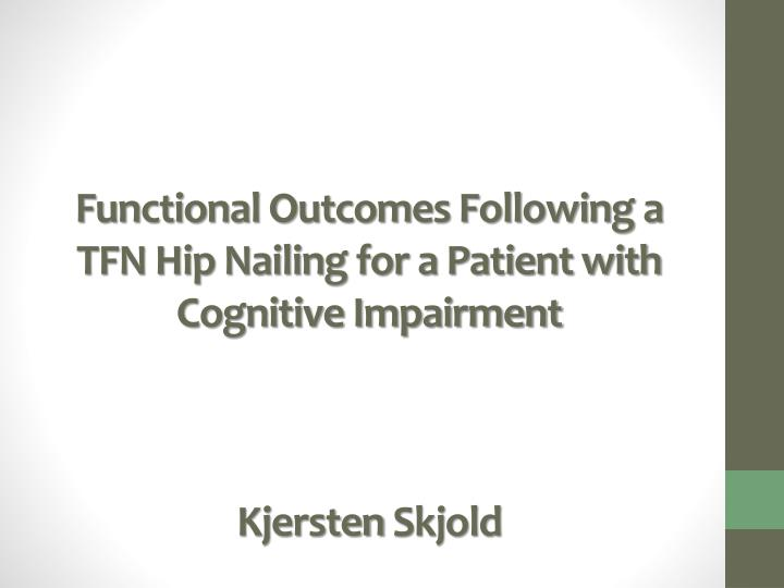 Functional Outcomes Following a TFN Hip Nailing for a Patient ...