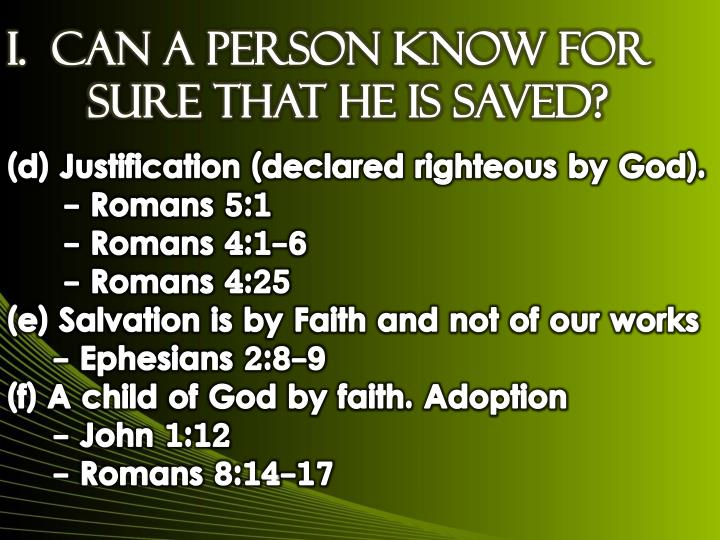 I.  Can A Person Know For Sure That He is Saved?