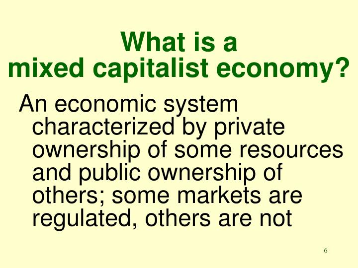 ghana is a mixed but capitalist oriented economy critica The 4 types of economic systems explained may 19 price is allowed to fluctuate freely based on supply and demand benefits of a mixed economy.
