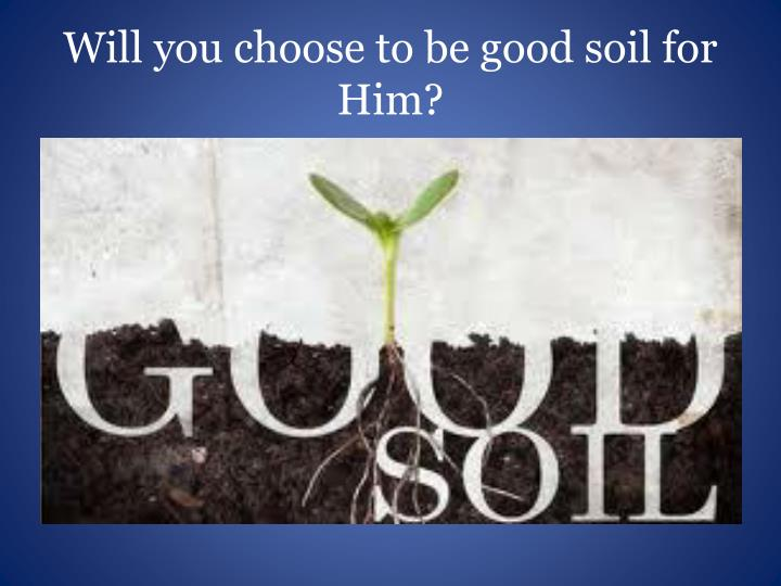 Will you choose to be good soil for Him?
