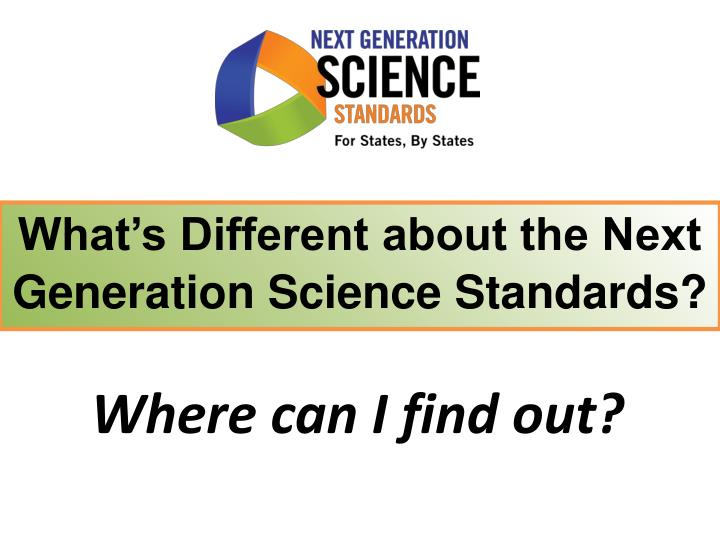 What's Different about the Next Generation Science Standards?