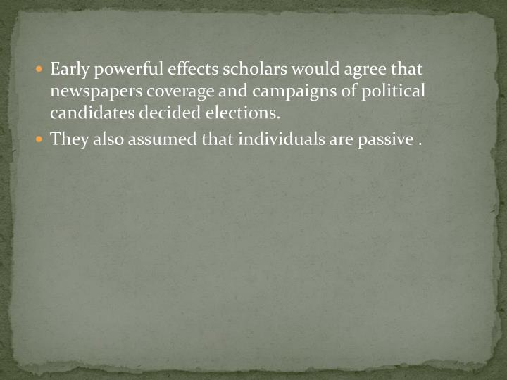 Early powerful effects scholars would agree that newspapers coverage and campaigns of political cand...
