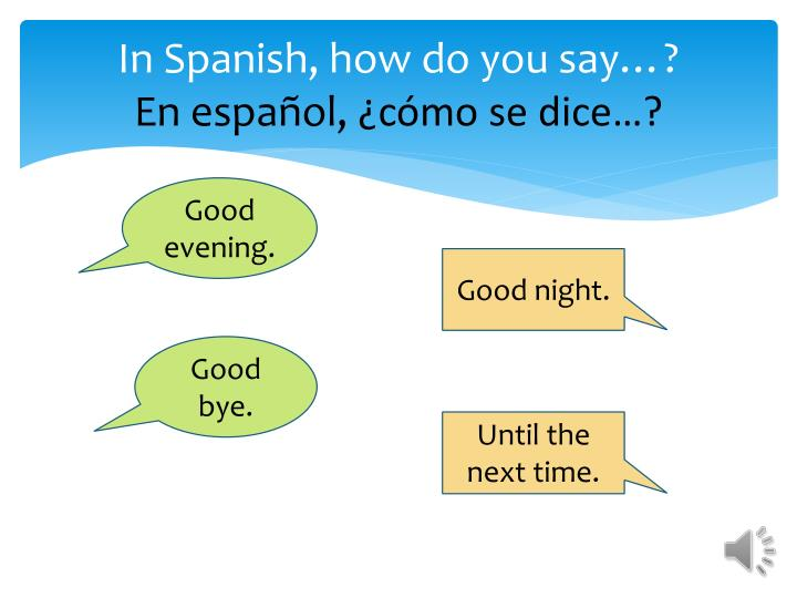In Spanish, how do you say…?