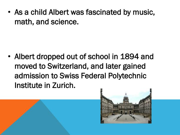 As a child Albert was fascinated by music, math, and science.