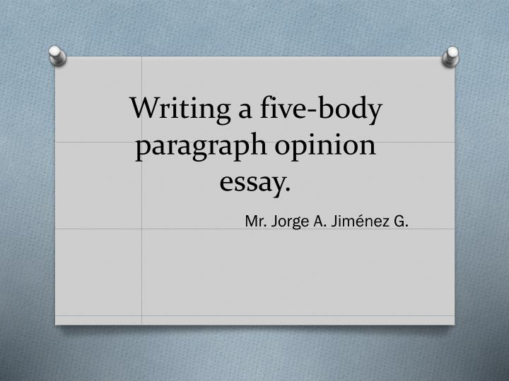 writing a five body paragraph opinion essay