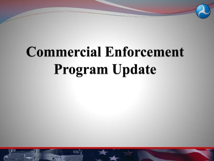 Commercial Enforcement Program Update