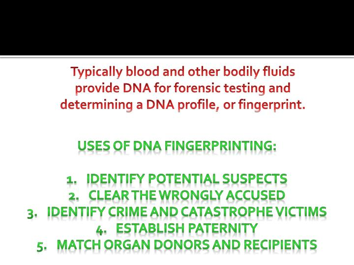 Typically blood and other bodily fluids provide DNA for forensic testing and determining a DNA profile, or fingerprint.