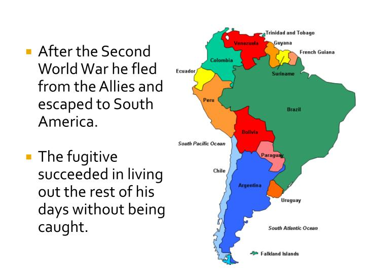 After the Second World War he fled from the Allies and escaped to South America.