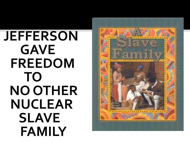 JEFFERSON    GAVE   FREEDOM