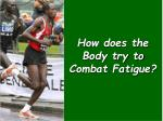 how does the body try to combat fatigue