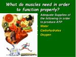 what do muscles need in order to function properly