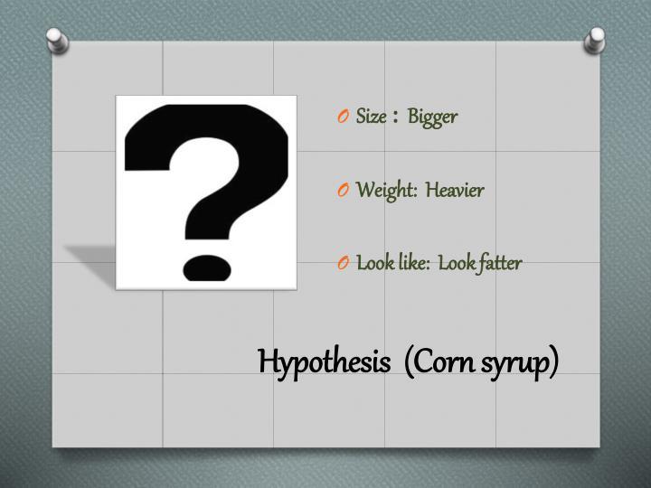 Hypothesis  (Corn syrup)