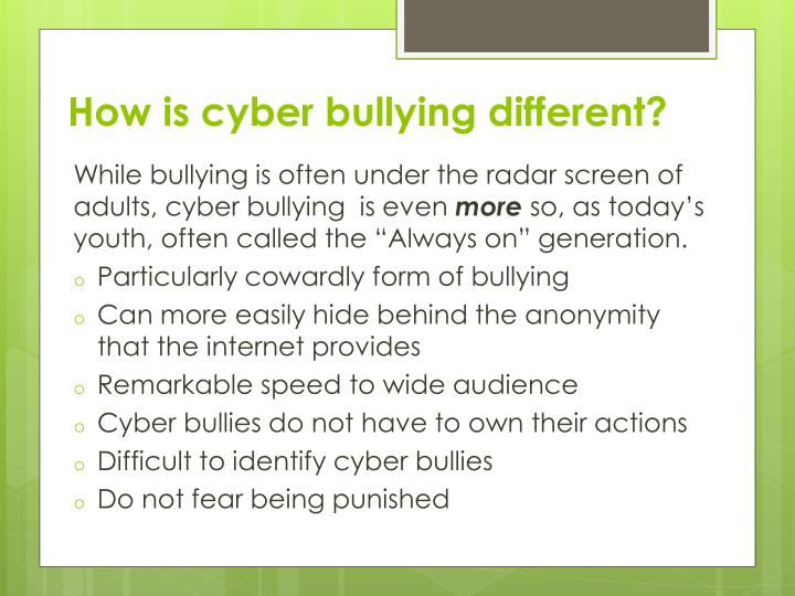 How is cyber bullying different?