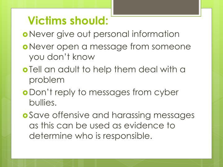 Victims should: