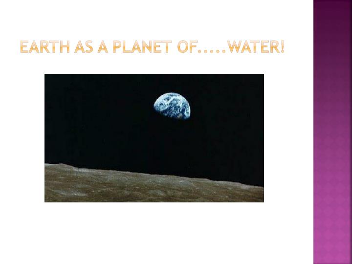 earth as a planet of.....water!