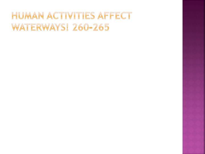 human activities affect waterways! 260-265