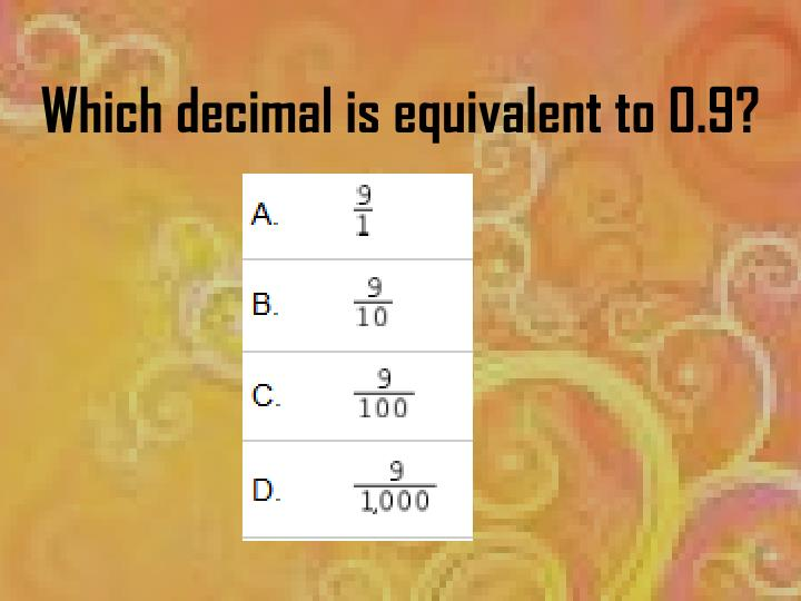 Which decimal is equivalent to 0.9?