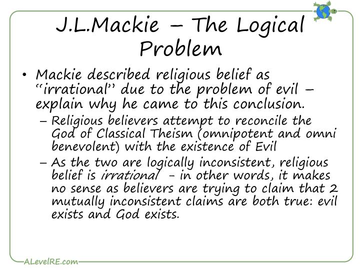 solution to mackies problem of evil essay 1 the problem of evil mackie begins the article by saying that he thinks that all the arguments for god's existence have been 2 solutions to the problem of evil since it seems that the five above principles do imply a contradiction, and there are no true.